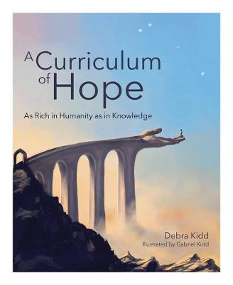 A Curriculum of Hope: As rich in humanity as in knowledge by Debra Kidd