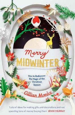 Merry Midwinter: How to Rediscover the Magic of the Christmas Season by Gillian Monks