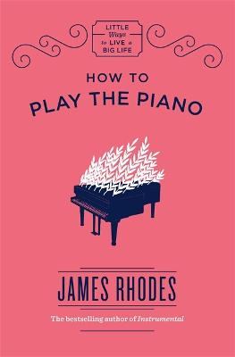 How to Play the Piano by James Rhodes
