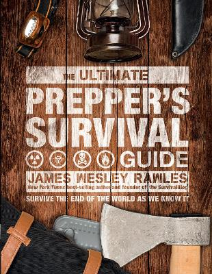 The Ultimate Prepper's Survival Guide: Survive the End of the World as We Know It by James Wesley Rawles
