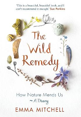 The Wild Remedy: How Nature Mends Us - A Diary by Emma Mitchell