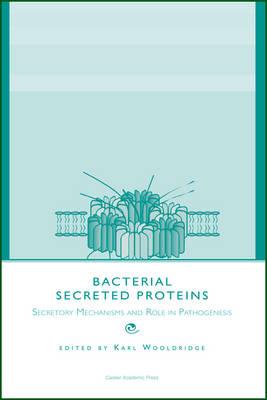 Bacterial Secreted Proteins: Secretory Mechanisms and Role in Pathogenesis by Karl Wooldridge