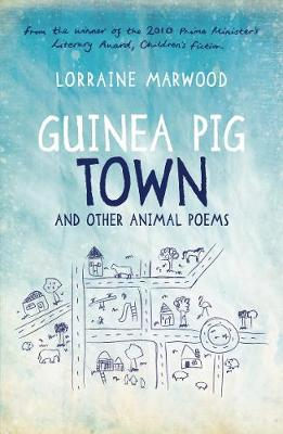 Guinea Pig Town and Other Animal Poems by Lorraine Marwood