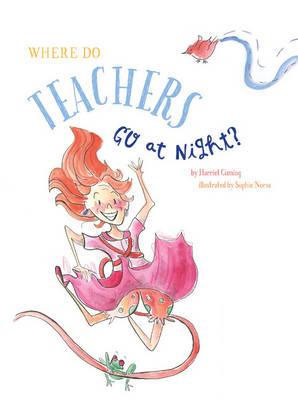 Where Do Teachers Go at Night? by Harriet Cuming