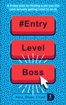 #ENTRYLEVELBOSS: A 9-step guide for finding a job you like (and actually getting hired to do it) book