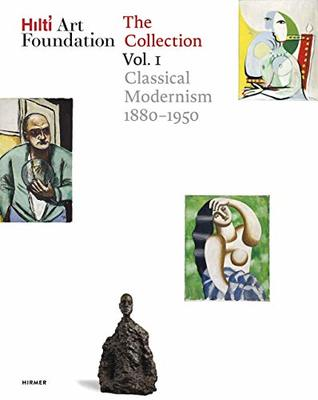 Hilti Art Foundation. The Collection: Vol. I: Classical Modernism. 1880-1950 by Hilti Art Foundation