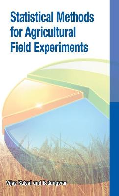 Statistical Methods for Agricultural Field Experiments by Vijay Katyal