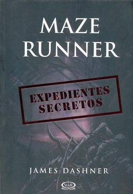 Maze Runner. Expedientes Secretos by James Dashner