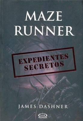 Maze Runner. Expedientes Secretos by James Dashner