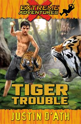 Tiger Trouble: Extreme Adventures by Justin D'Ath