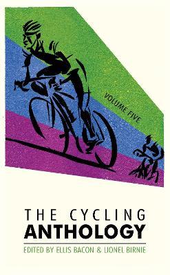 Cycling Anthology: Volume Five by Ellis Bacon