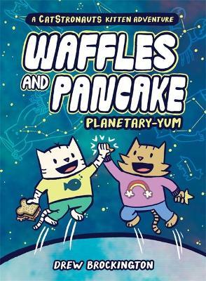 Waffles and Pancake: Planetary-YUM by Drew Brockington