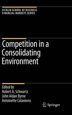 Competition in a Consolidating Environment by Robert A. Schwartz
