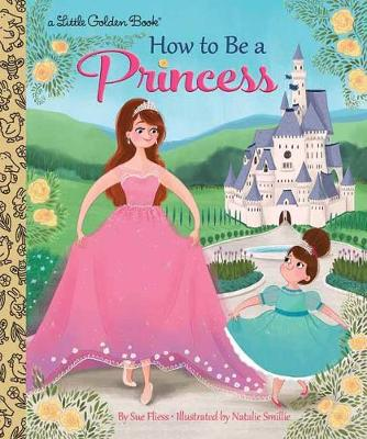 How to Be a Princess by Sue Fliess