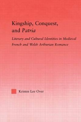 Kingship, Conquest, and Patria by Kristen Lee Over