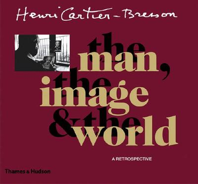 Cartier-Bresson: The Man, the Image and the World by Robert Delpire