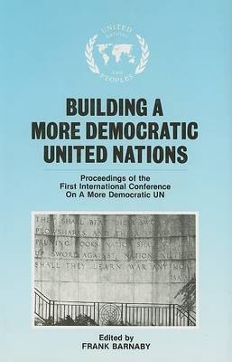 Building a More Democratic United Nations: Proceedings of CAMDUN-1 by Dr. Frank Barnaby
