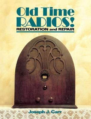 Old-time Radios! by Joseph J. Carr
