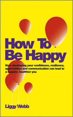 How To Be Happy by Liggy Webb