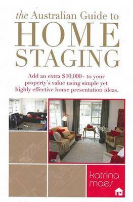 Australian Guide to Home Staging by Katrina Maes
