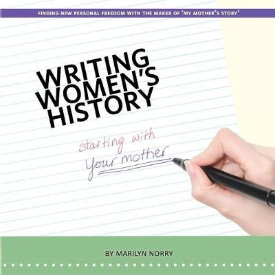 Writing Women's History: Starting with Your Mother by Marilyn Norry