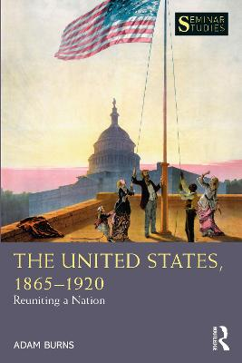 The United States, 1865-1920: Reuniting a Nation by Adam Burns
