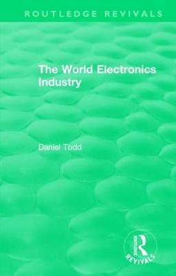 : The World Electronics Industry (1990) by Daniel Todd