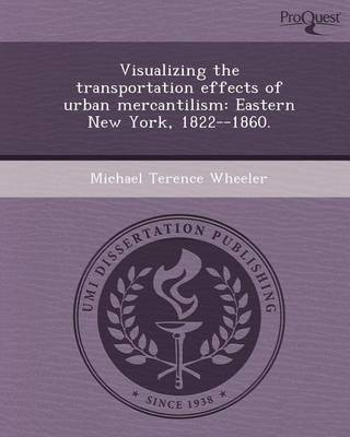 Visualizing the Transportation Effects of Urban Mercantilism: Eastern New York by Michael Terence Wheeler