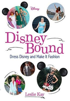 Disneybound: Dress Disney and Make It Fashion by Leslie Kay