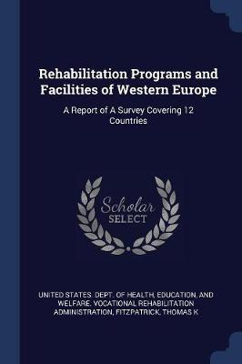 Rehabilitation Programs and Facilities of Western Europe by Educatio United States Dept of Health
