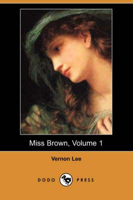 Miss Brown, Volume 1 (Dodo Press) by Vernon Lee