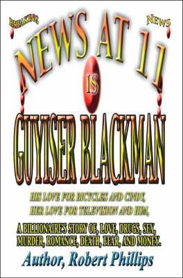 News at Eleven is Guyiser Blackman by Robert Phillips