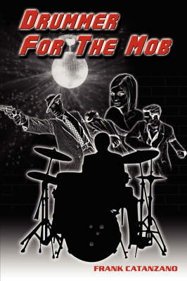 Drummer for the Mob by Frank Catanzano