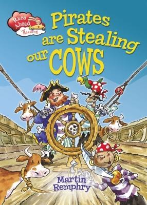 Race Ahead With Reading: Pirates Are Stealing Our Cows by Martin Remphry