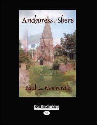 Anchoress of Shere by Paul L. Moorcraft