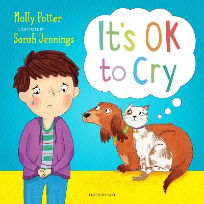 It's OK to Cry: A picture book to help children talk about their feelings by Molly Potter