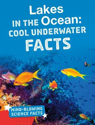 Lakes in the Ocean: Cool Underwater Facts by Kimberly M. Hutmacher