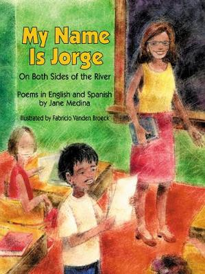 My Name Is Jorge: On Both Sides of the River by Jane Medina