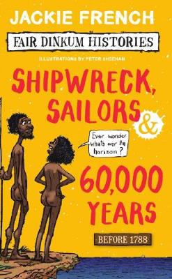 Fair Dinkum Histories #1: Shipwreck Sailors and 60000 Years by Jackie French