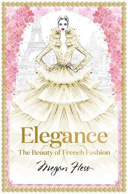 Elegance: The Beauty of French Fashion by Megan Hess