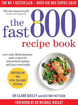 The Fast 800 Recipe Book: Low-carb, Mediterranean-style recipes for intermittent fasting and long-term health book