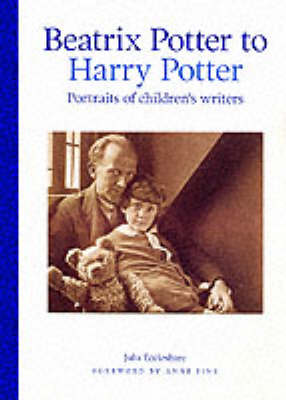 Beatrix Potter to Harry Potter: Portraits of Children's Writers by Julia Eccleshare