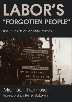 Labor's Forgotten People: The Triumph of Identity Politics by Michael Thompson
