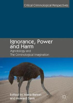 Ignorance, Power and Harm: Agnotology and The Criminological Imagination by Alana Barton