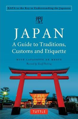 Japan: A Guide to Traditions, Customs and Etiquette by Boye Lafayette De Mente