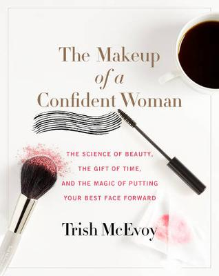 The Makeup of a Confident Woman by Trish McEvoy