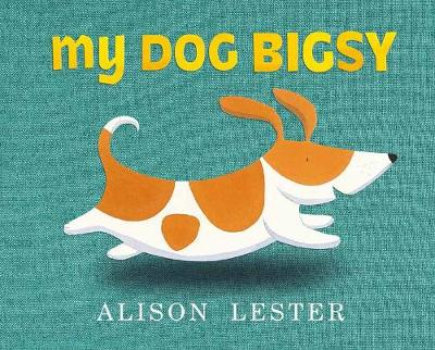 My Dog Bigsy by Alison Lester