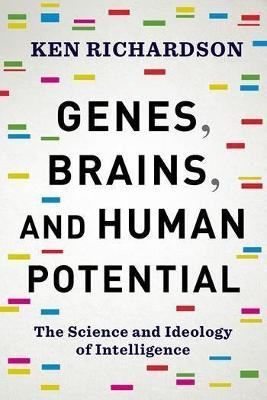 Genes, Brains, and Human Potential: The Science and Ideology of Intelligence by Ken Richardson