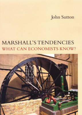 Marshall's Tendencies: What Can Economists Know? by John Sutton