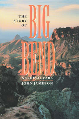The Story of Big Bend National Park by John Jameson